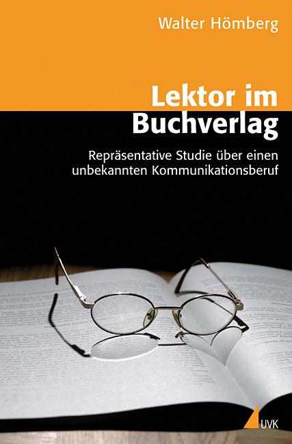 Lektor im Buchverlag: Repräsentative Studie über einen unbekannten KommunikationsberufUnter Mitarbeit von Susanne Pypke und Christian Klenk - Walter Hömberg