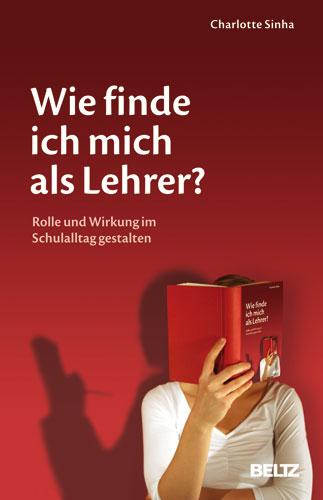 Wie finde ich mich als Lehrer?: Rolle und Wirku...