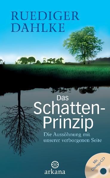 Das Schatten-Prinzip: Die Aussöhnung mit unserer verborgenen Seite - Mit Übungs-CD - Ruediger Dahlke