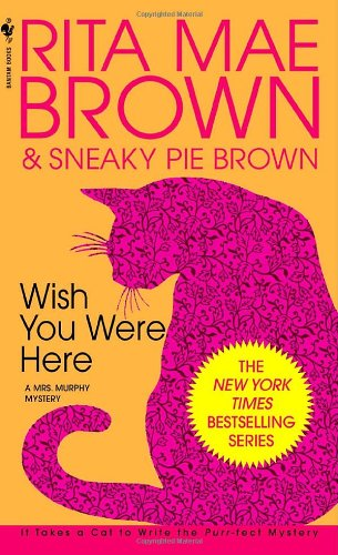 Wish You Were Here (Mrs. Murphy Mysteries) - Rita Mae Brown