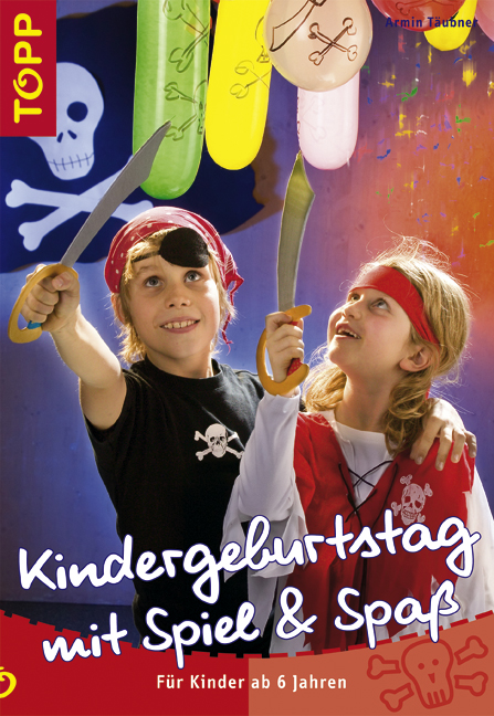 Kindergeburtstag mit Spiel und Spass: Für Grundschulkinder - Armin Täubner