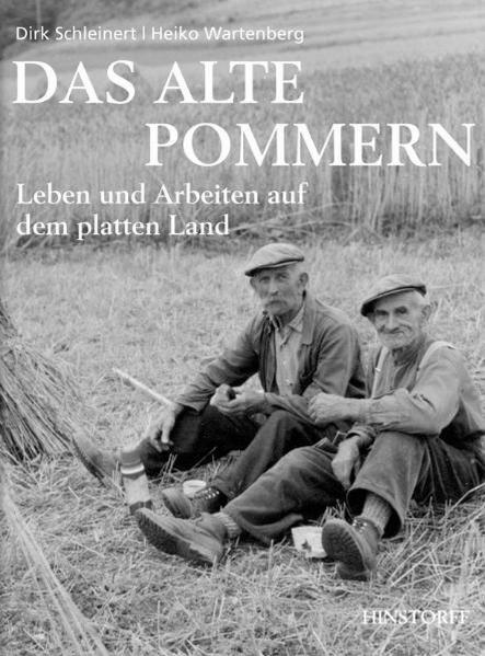 Das alte Pommern. Leben und Arbeiten auf dem platten Land - Dirk Schleinert (Text)