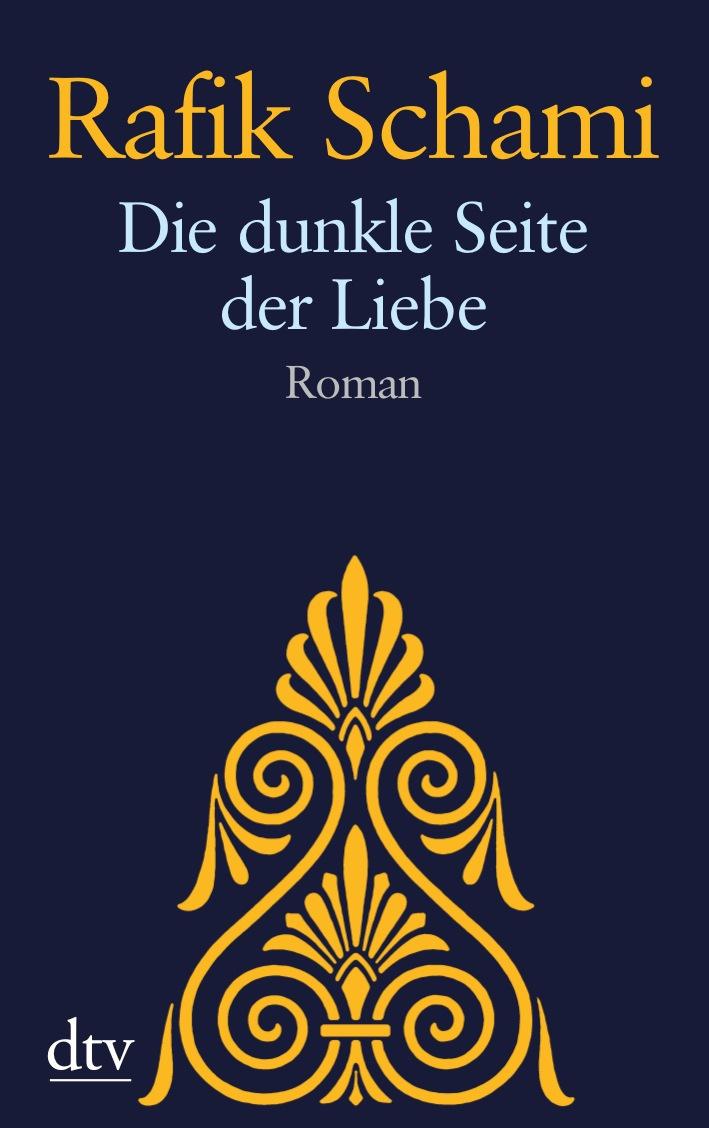 Die dunkle Seite der Liebe: Roman - Rafik Schami