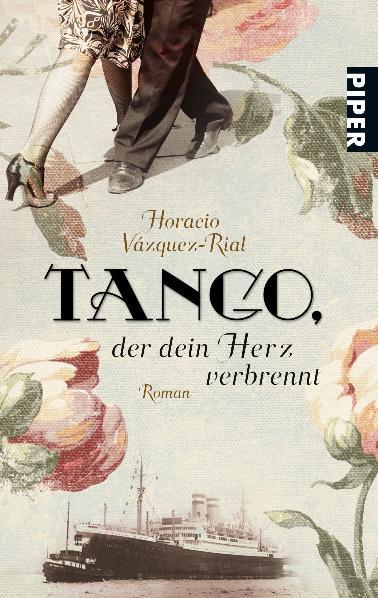 Tango, der dein Herz verbrennt: Roman - Horacio Vázquez-Rial