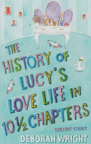 The History of Lucy´s Love Life in 10.5 Chapters. - Deborah Wright