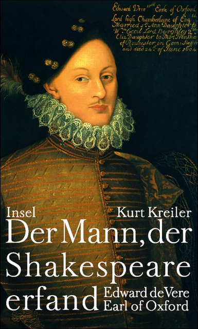 Der Mann, der Shakespeare erfand: Edward de Vere, Earl of Oxford - Kurt Kreiler