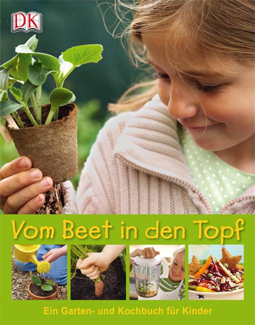 Vom Beet in den Topf: Ein Garten- und Kochbuch ...