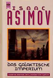 Das galaktische Imperium. 4. Roman des Foundation Zyklus. - Isaac Asimov
