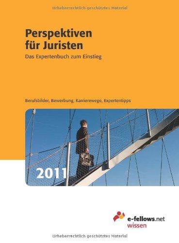 Perspektiven für Juristen 2011: Das Expertenbuch zum Einstieg / Berufsbilder / Bewerbung / Karrierewege / Expertentipps - e-fellows.net