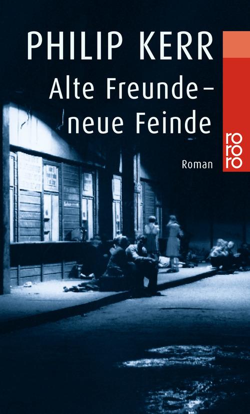 Alte Freunde - neue Feinde: Ein Fall für Bernhard Gunther - Philip Kerr