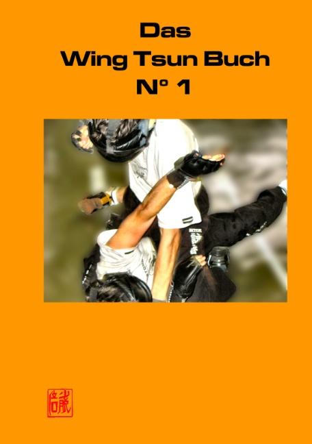 Das Wing Tsun Buch No 1: Offizielles Lehrbuch für Wing Tsun Kung Fu, der Schülerinnen und Schüler, Ausbilder und Lehrer