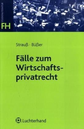 Fälle zum Wirtschaftsprivatrecht - Rainer Strauss