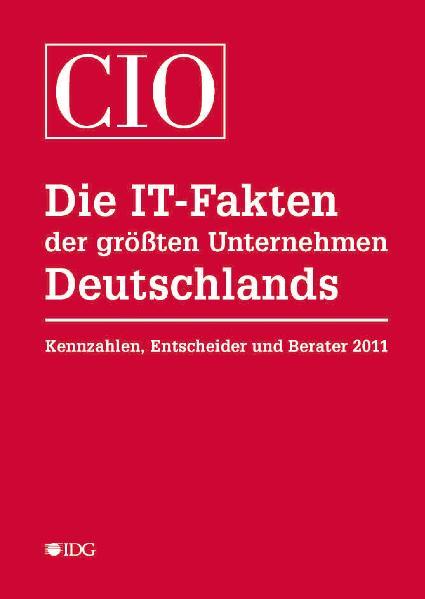 Die IT-Fakten der größten Unternehmen Deutschlands: Kennzahlen, Entscheider und Berater 2011 - René Schmöl