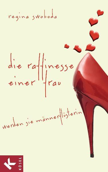 Die Raffinesse einer Frau: Werden Sie Männerflüsterin - Regina Swoboda