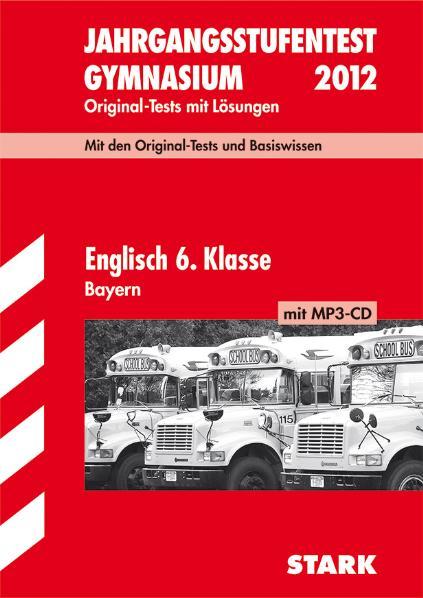 Jahrgangsstufentest Gymnasium Bayern: Jahrgangsstufentests Bayern Englisch 6. Klasse, mit CD: Original-Prüfungsaufgaben mit Lösungen 2004 bis 2010 - .