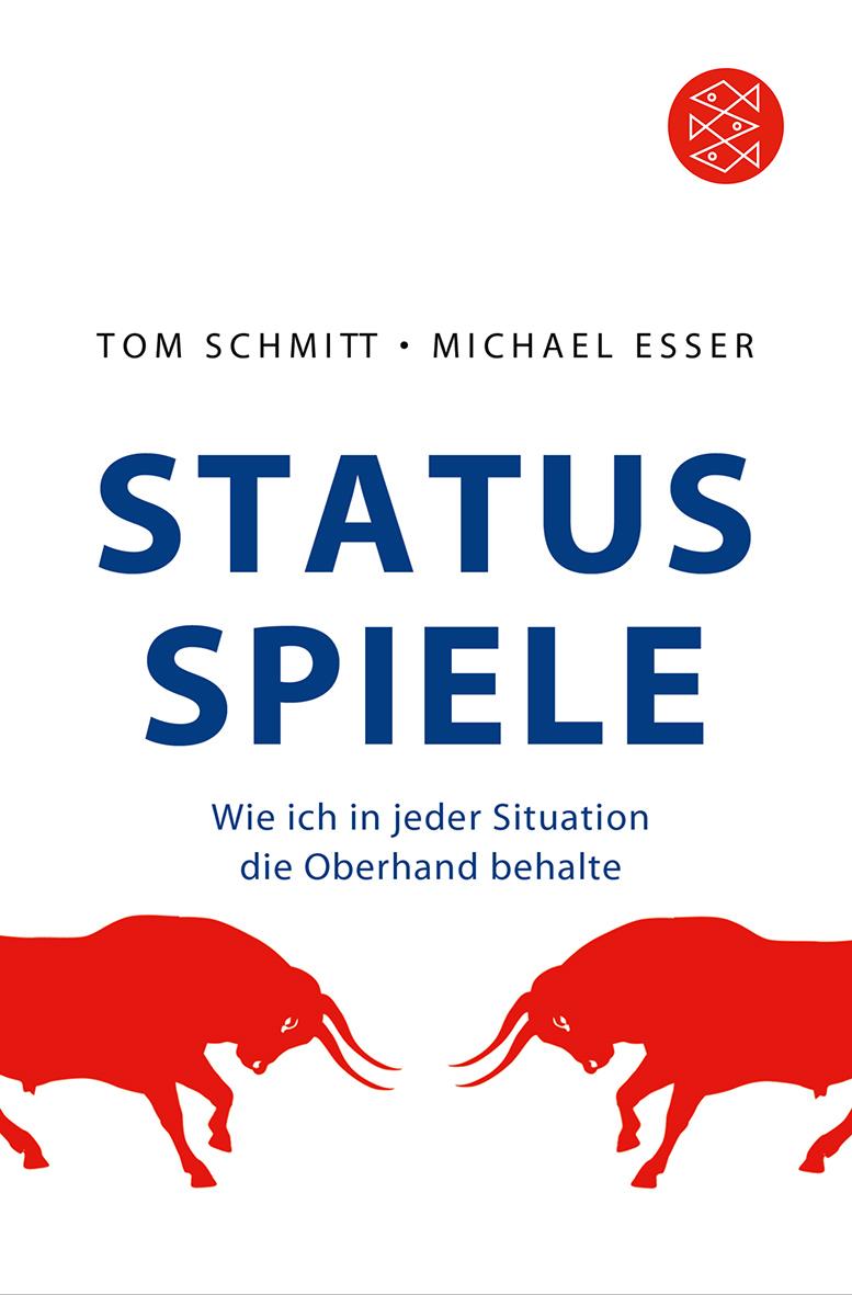 Status-Spiele: Wie ich in jeder Situation die Oberhand behalte - Tom Schmitt