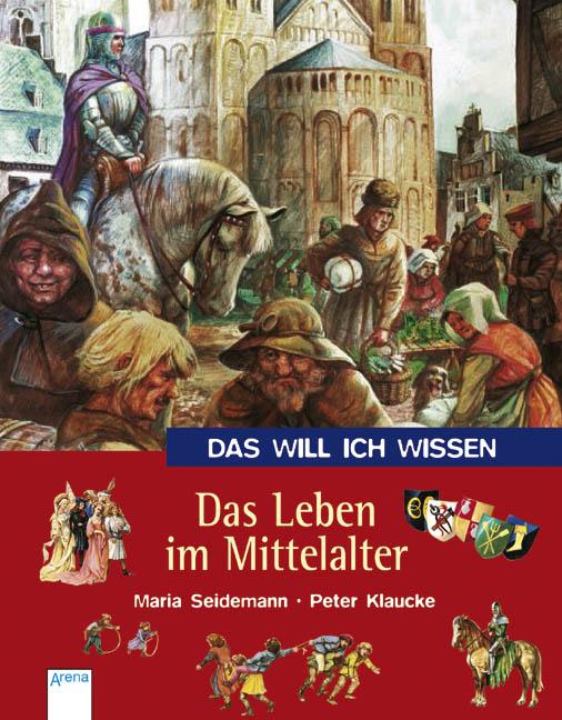 Das will ich wissen. Das Leben im Mittelalter -...