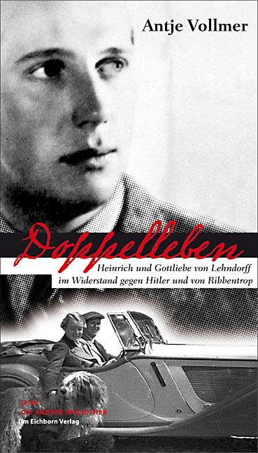 Doppelleben: Heinrich und Gottliebe von Lehndorff im Widerstand gegen Hitler und von Ribbentrop - Antje Vollmer