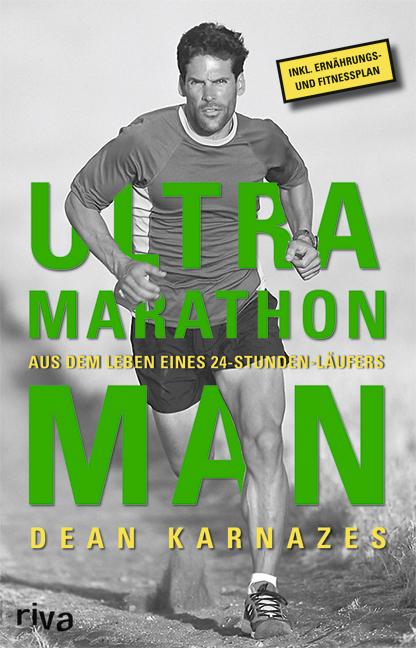 Ultramarathon Man: Aus dem Leben eines 24-Stunden-Läufers: Aus dem Leben eines 24h Läufers - Dean Karnazes