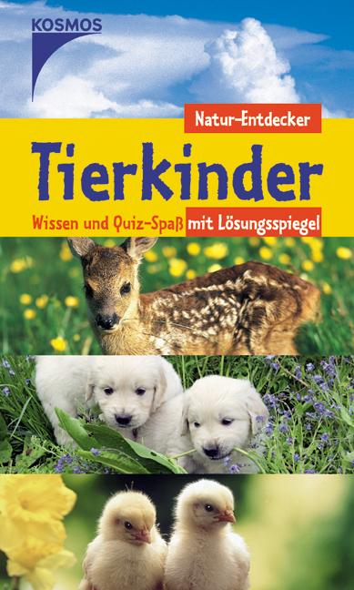 Tierkinder. Natur-Entdecker. Wissen und Quiz-Spass mit Lösungsspiegel - Bärbel Oftring