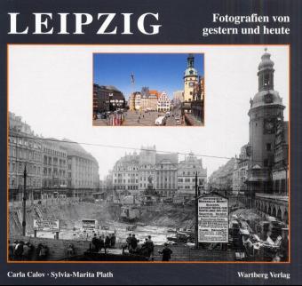 Leipzig, Fotografien von gestern und heute - Ca...