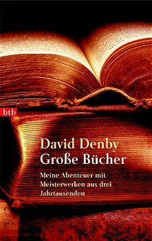Große Bücher. Meine Abenteuer mit Meisterwerken aus drei Jahrtausenden. - David Denby
