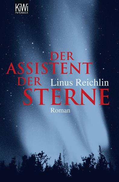 Der Assistent der Sterne: Roman - Linus Reichlin