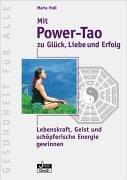 Mit Power-Tao zu Glück, Liebe und Erfolg. Leben...