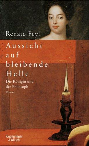 Aussicht auf bleibende Helle: Die Königin und der Philosoph - Renate Feyl