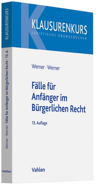Fälle und Lösungen für Anfänger im Bürgerlichen Recht: Band I: Grundlagen - Olaf Werner