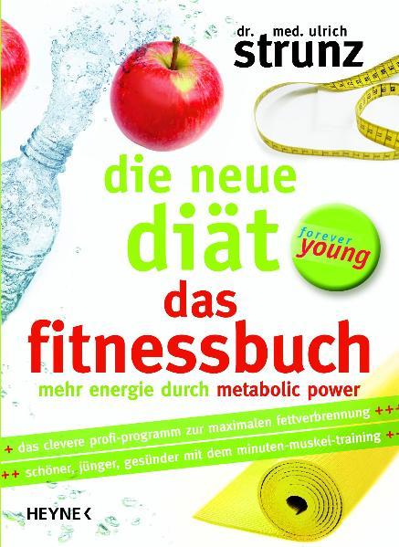 Die neue Diät - Das Fitnessbuch: Mehr Energie d...