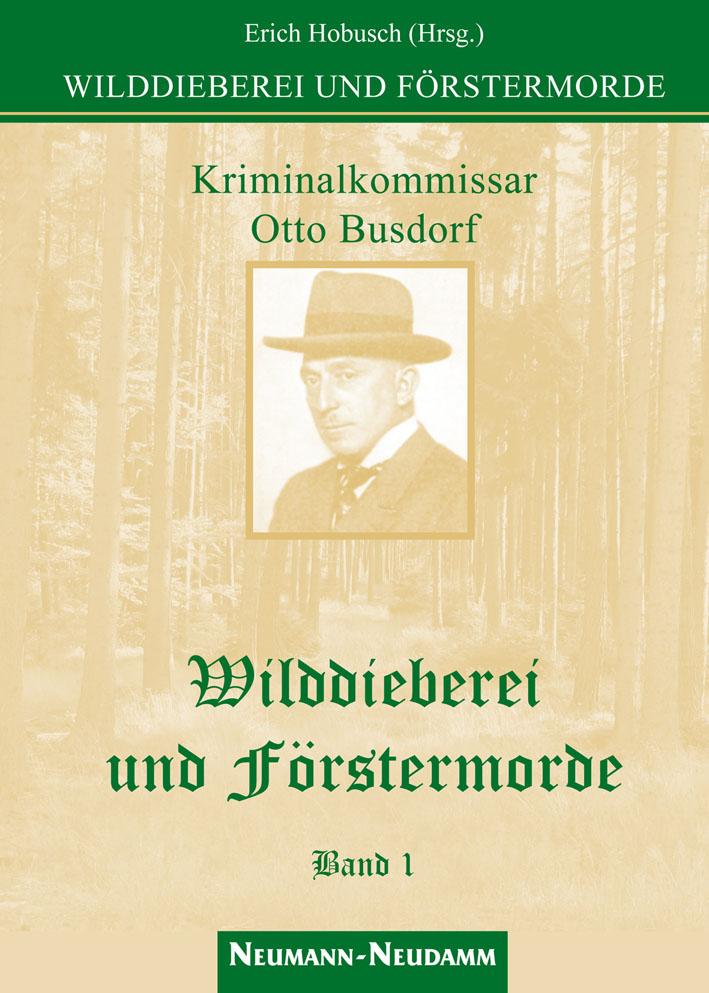Wilddieberei und Förstermorde 1: Kriminalkommissar am Polizeipräsidium Berlin / Ungekürzte Originalfassung 1928-1931