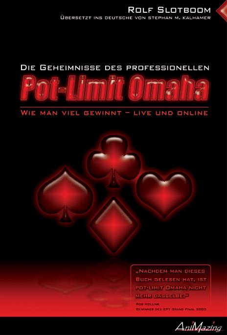 Das Geheimnis des Professionellen POT-LIMIT OMAHA Poker. Wie man viel Gewinnt - Live und Online - Rolf Slotboom
