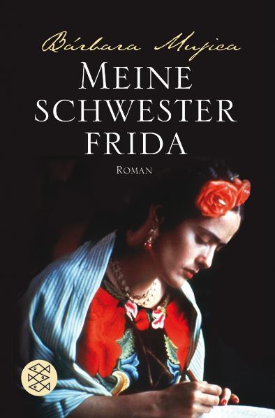 Meine Schwester Frida: Romanbiographie - Barbara Mujica