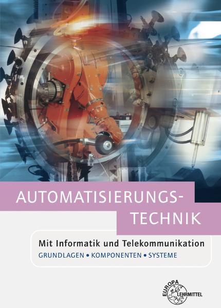 Automatisierungstechnik: Mit Informatik und Tel...