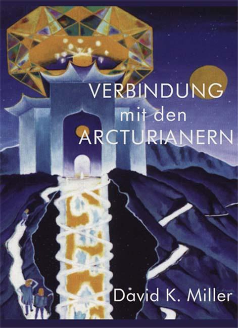 Verbindung mit den Arcturianern - David K. Miller