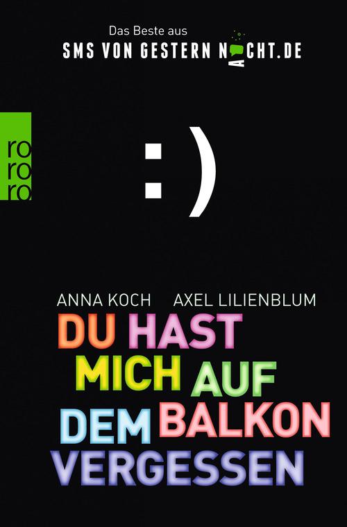 Du hast mich auf dem Balkon vergessen: Das Beste aus SMSvonGesternNacht.de - Axel Lilienblum