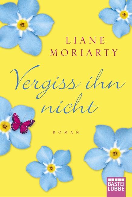 Vergiss ihn nicht: Roman - Liane Moriarty