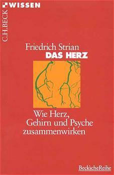 Das Herz: Wie Herz, Gehirn und Psyche zusammenwirken - Friedrich Strian
