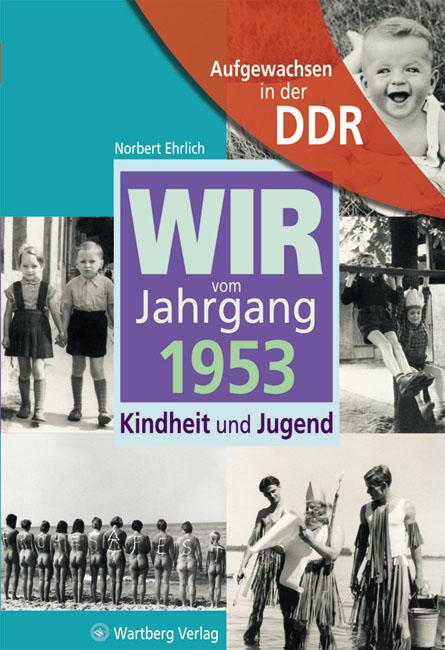 Aufgewachsen in der DDR - Wir vom Jahrgang 1953 - Kindheit und Jugend - Norbert Ehrlich