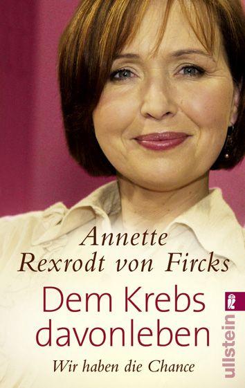 Dem Krebs davonleben: Wir haben die Chance - Annette Rexrodt von Fircks