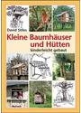Kleine Baumhäuser und Hütten - kinderleicht gebaut - David Stiles