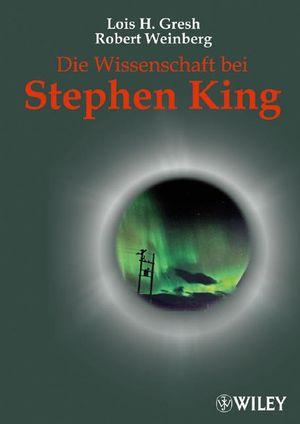 Die Wissenschaft bei Stephen King: Von Carrie bis Puls. Die schreckliche Wahrheit hinter den Büchern des Horror-Meisters