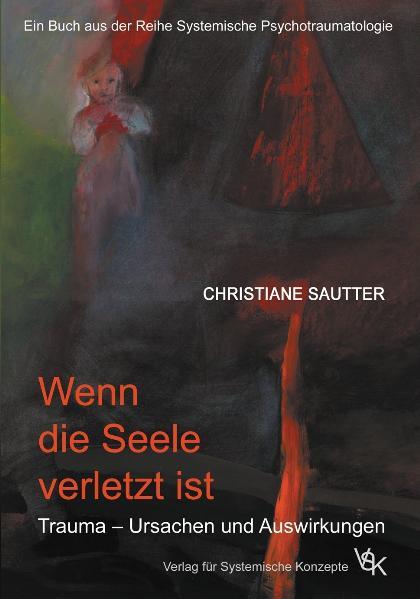 Wenn die Seele verletzt ist: Trauma - Ursachen und Auswirkungen - Christiane Sautter