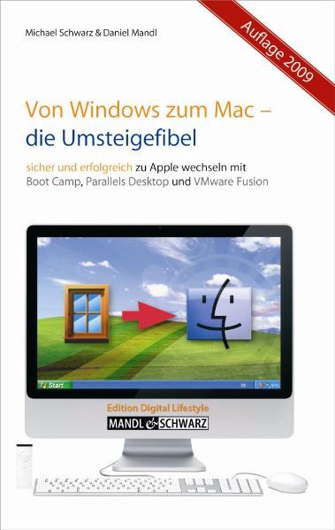 Von Windows zum Mac - Die Umsteigefibel: Sicher und erfolgreich zu Apple wechseln mit Boot Camp, Parallels Desktop 4 und VMware Fusion 2 - Michael Schwarz