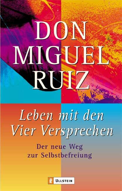 Leben mit den Vier Versprechen: Der neue Weg zur Selbstbefreiung - Don Miguel Ruiz