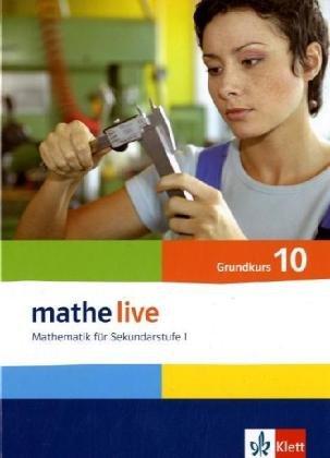Mathe Live - Neubearbeitung: Mathe Live. Mathematik für Sekundarstufe I. Neubearbeitung. Schülerbuch. Grundkurs. 10. Sch