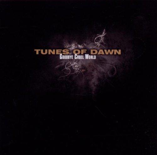 Tunes of Dawn - Goodbye Cruel World