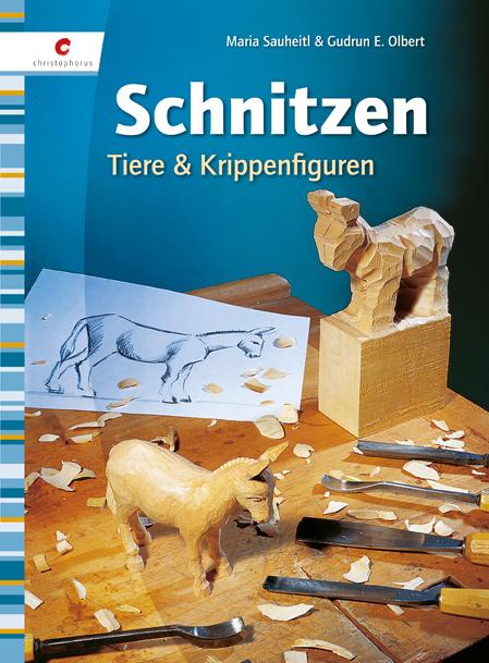 Schnitzen. Tiere & Krippenfiguren - Maria Sauheitl