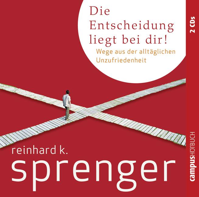 Die Entscheidung liegt bei dir!: Wege aus der alltäglichen Unzufriedenheit - Reinhard K. Sprenger [2 Audio CDs]